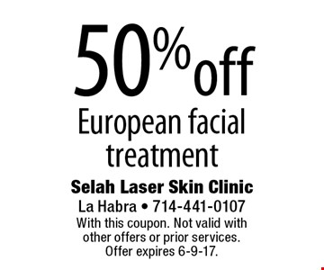 50% off European facial treatment. With this coupon. Not valid with other offers or prior services. Offer expires 6-9-17.