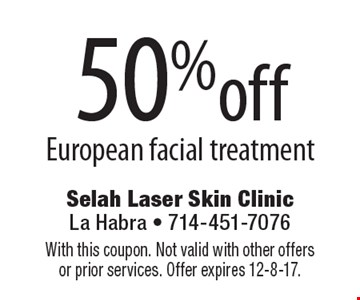 50% off European facial treatment. With this coupon. Not valid with other offers or prior services. Offer expires 12-8-17.