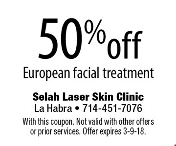 50%off European facial treatment. With this coupon. Not valid with other offers or prior services. Offer expires 3-9-18.