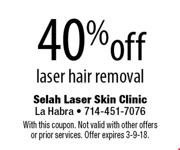 40%off laser hair removal. With this coupon. Not valid with other offers or prior services. Offer expires 3-9-18.