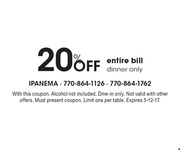 20% Off entire bill. Dinner only. With this coupon. Alcohol not included. Dine-in only. Not valid with other offers. Must present coupon. Limit one per table. Expires 5-12-17.