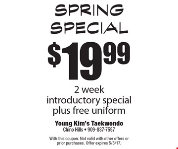 spring Special $19.99 2 week introductory special, plus free uniform. With this coupon. Not valid with other offers or prior purchases. Offer expires 5/5/17.