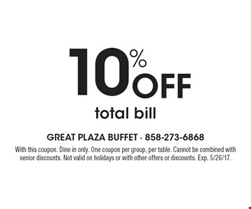 10% Off total bill. With this coupon. Dine in only. One coupon per group, per table. Cannot be combined with senior discounts. Not valid on holidays or with other offers or discounts. Exp. 5/26/17.