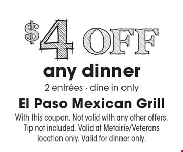 $4 off any dinner. 2 entrees, dine in only. With this coupon. Not valid with any other offers. Tip not included. Valid at Metairie/Veterans location only. Valid for dinner only.