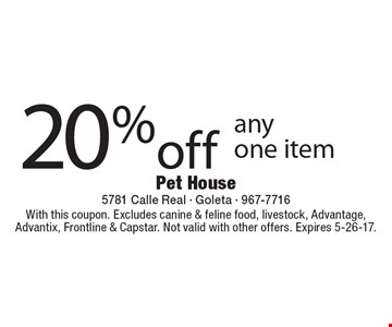 20% off any one item. With this coupon. Excludes canine & feline food, livestock, Advantage, Advantix, Frontline & Capstar. Not valid with other offers. Expires 5-26-17.