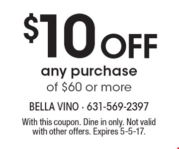 $10 off any purchase of $60 or more. With this coupon. Dine in only. Not valid with other offers. Expires 5-5-17.