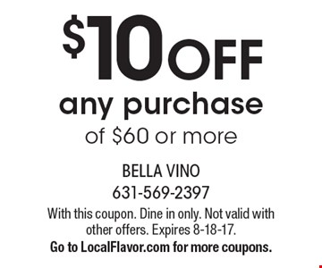 $10 OFF any purchase of $60 or more. With this coupon. Dine in only. Not valid with other offers. Expires 8-18-17.Go to LocalFlavor.com for more coupons.