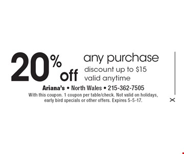 20%off any purchase discount up to $15valid anytime. With this coupon. 1 coupon per table/check. Not valid on holidays, early bird specials or other offers. Expires 5-5-17.