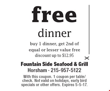 free dinner, buy 1 dinner, get 2nd of equal or lesser value free, discount up to $12.95. With this coupon. 1 coupon per table/check. Not valid on holidays, early bird specials or other offers. Expires 5-5-17.