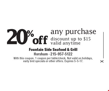 20% off any purchase, discount up to $15, valid anytime. With this coupon. 1 coupon per table/check. Not valid on holidays, early bird specials or other offers. Expires 5-5-17.