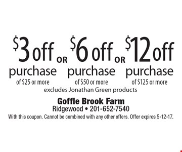 $3 off purchase of $25 or more. $6 off purchase of $50 or more. $12 off purchase of $125 or more. Excludes Jonathan Green products. With this coupon. Cannot be combined with any other offers. Offer expires 5-12-17.