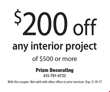 $200 off any interior project of $500 or more. With this coupon. Not valid with other offers or prior services. Exp. 5-19-17.