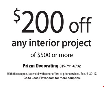$200 off any interior project of $500 or more. With this coupon. Not valid with other offers or prior services. Exp. 6-30-17.Go to LocalFlavor.com for more coupons.