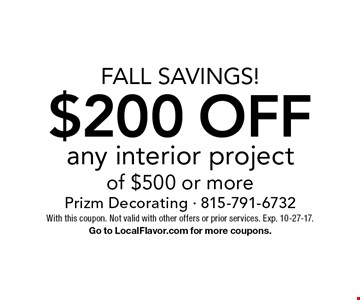 Fall Savings! $200 off any interior project of $500 or more. With this coupon. Not valid with other offers or prior services. Exp. 10-27-17. Go to LocalFlavor.com for more coupons.