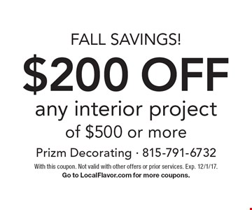 Fall Savings! $200 off any interior project of $500 or more. With this coupon. Not valid with other offers or prior services. Exp. 12/1/17. Go to LocalFlavor.com for more coupons.