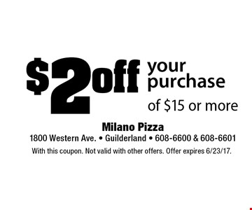 $2 off your purchase of $15 or more. With this coupon. Not valid with other offers. Offer expires 6/23/17.