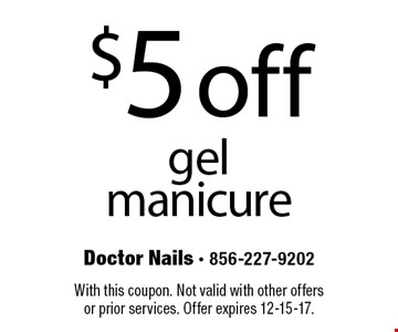 $5 off gel manicure. With this coupon. Not valid with other offers or prior services. Offer expires 12-15-17.