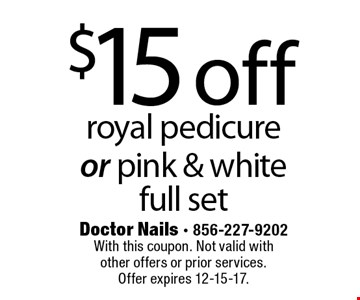 $15 off royal pedicure or pink & white full set. With this coupon. Not valid with other offers or prior services. Offer expires 12-15-17.