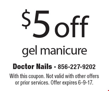 $5 off gel manicure. With this coupon. Not valid with other offers or prior services. Offer expires 6-9-17.