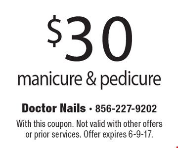 $30 manicure & pedicure. With this coupon. Not valid with other offers or prior services. Offer expires 6-9-17.