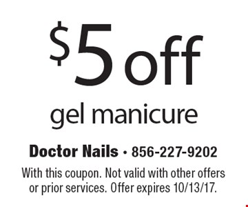 $5 off gel manicure. With this coupon. Not valid with other offers or prior services. Offer expires 10/13/17.