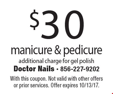 $30 manicure & pedicure. Additional charge for gel polish. With this coupon. Not valid with other offers or prior services. Offer expires 10/13/17.
