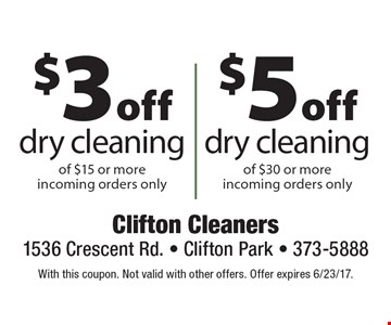 $3 off dry cleaning of $15 or more, incoming orders only. $5 off dry cleaning of $30 or more, incoming orders only. With this coupon. Not valid with other offers. Offer expires 6/23/17.