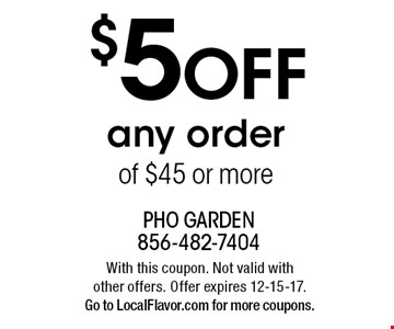 $5 off any order of $45 or more. With this coupon. Not valid with other offers. Offer expires 12-15-17.Go to LocalFlavor.com for more coupons.