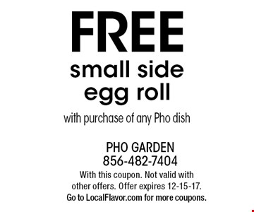 Free small side egg roll with purchase of any Pho dish. With this coupon. Not valid with other offers. Offer expires 12-15-17. Go to LocalFlavor.com for more coupons.