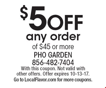 $5 Off any order of $45 or more. With this coupon. Not valid with other offers. Offer expires 10-13-17. Go to LocalFlavor.com for more coupons.