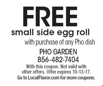 Free small side egg roll with purchase of any Pho dish. With this coupon. Not valid with other offers. Offer expires 10-13-17. Go to LocalFlavor.com for more coupons.