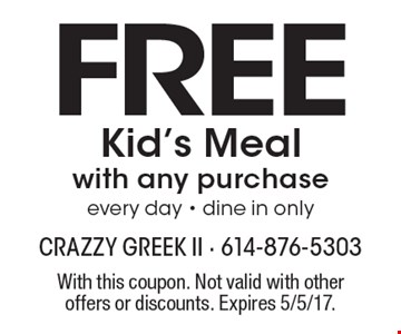 FREE Kid's Meal with any purchase every day - dine in only. With this coupon. Not valid with other offers or discounts. Expires 5/5/17.