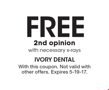 Free 2nd opinion with necessary x-rays. With this coupon. Not valid with other offers. Expires 5-19-17.
