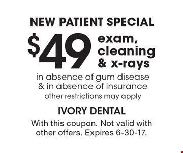New Patient Special $49 exam, cleaning & x-rays. in absence of gum disease & in absence of insurance other restrictions may apply. With this coupon. Not valid with other offers. Expires 6-30-17.