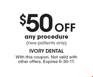 $50off any procedure (new patients only). With this coupon. Not valid with other offers. Expires 6-30-17.