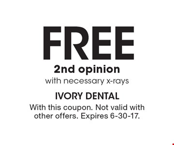 Free 2nd opinion with necessary x-rays. With this coupon. Not valid with other offers. Expires 6-30-17.
