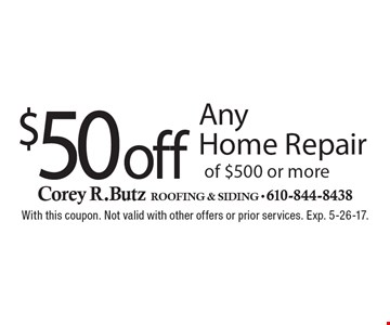 $50 off Any Home Repair of $500 or more. With this coupon. Not valid with other offers or prior services. Exp. 5-26-17.
