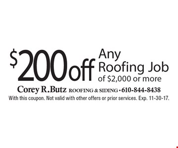 $200 off Any Roofing Job of $2,000 or more. With this coupon. Not valid with other offers or prior services. Exp. 11-30-17.