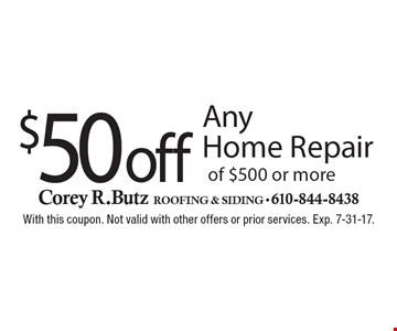 $50 off Any Home Repair of $500 or more. With this coupon. Not valid with other offers or prior services. Exp. 7-31-17.