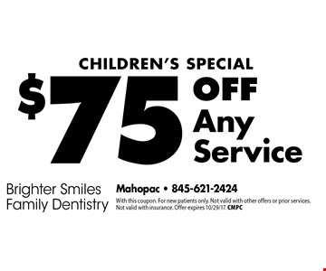Children's Special: $75 Off Any Service. With this coupon. For new patients only. Not valid with other offers or prior services. Not valid with insurance. Offer expires 10/29/17. CMPC