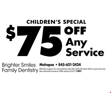 Children's Special $75 Off Any Service. With this coupon. For new patients only. Not valid with other offers or prior services. Not valid with insurance. Offer expires 9/25/17. CMPC