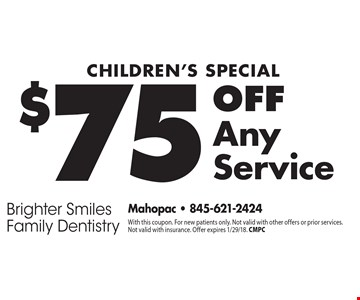 Children's Special. $75 Off Any Service. With this coupon. For new patients only. Not valid with other offers or prior services. Not valid with insurance. Offer expires 1/29/18. CMPC