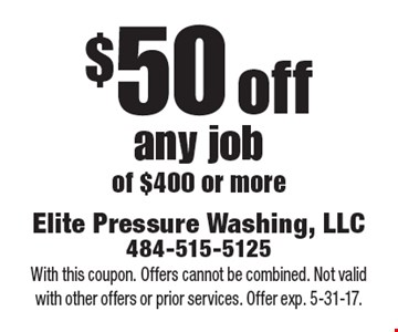 $50 off any job of $400 or more. With this coupon. Offers cannot be combined. Not valid with other offers or prior services. Offer exp. 5-31-17.