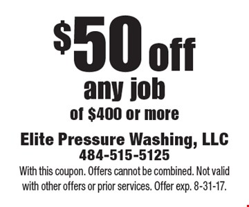 $50 off any job of $400 or more. With this coupon. Offers cannot be combined. Not valid with other offers or prior services. Offer exp. 8-31-17.