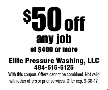 $50 off any job of $400 or more. With this coupon. Offers cannot be combined. Not valid with other offers or prior services. Offer exp. 9-30-17.