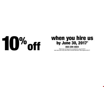 10% off when you hire us by June 30, 2017*. *Work does not have to be completed by June 30,2017. Just call & hire us by June 30th to receive discount. Offer expires 6/30/17.