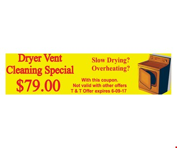 $79 Dryer Vent Cleaning Special. Slow drying? Overheating? With this coupon. Not valid with other offers. T&T offer expires 6/9/17.