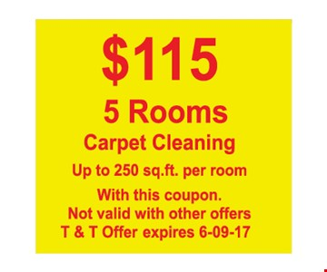 $115 5 Rooms Carpet Cleaning. Up to 250 sq.ft. per room. With this coupon. Not valid with other offers. T&T offer expires 6/9/17.