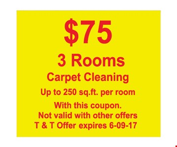 $75 3 Rooms Carpet Cleaning. Up to 250 sq.ft. per room. With this coupon. Not valid with other offers. T&T offer expires 6/9/17.