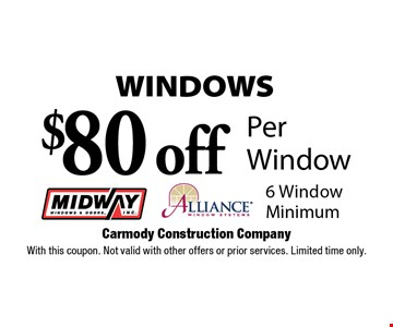 WINDOWS. $80 off Per Window. 6 Window Minimum. With this coupon. Not valid with other offers or prior services. Limited time only.